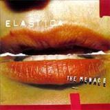 Elastica – The Menace
