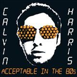 CalvinHarris – Acceptable In The 80s